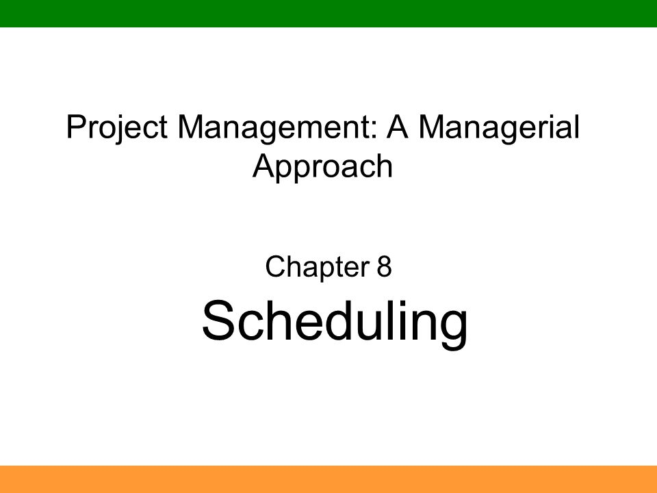 Project Management: A Managerial Approach Chapter 8 Scheduling