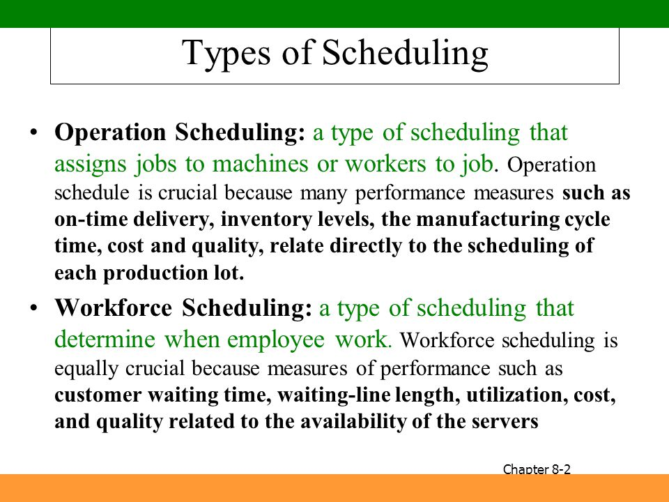 Types of Scheduling Operation Scheduling: a type of scheduling that assigns jobs to machines or workers to job. Operation schedule is crucial because