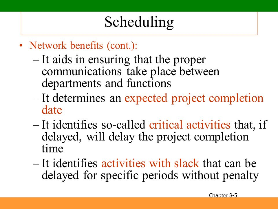 Scheduling Network benefits (cont.): –It aids in ensuring that the proper communications take place between departments and functions –It determines a