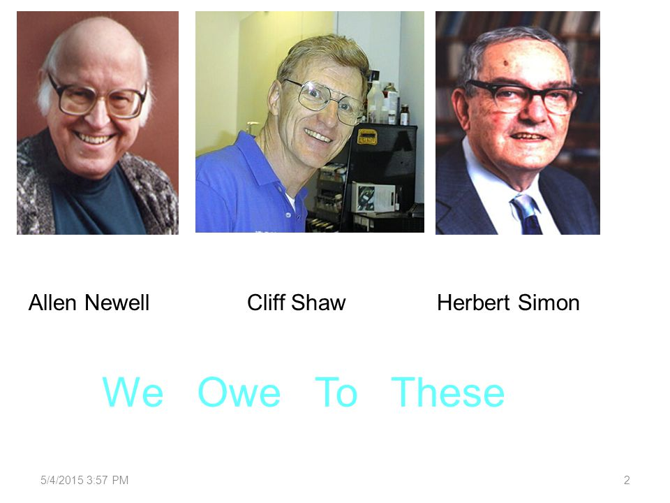 2 Allen NewellCliff ShawHerbert Simon We Owe To These