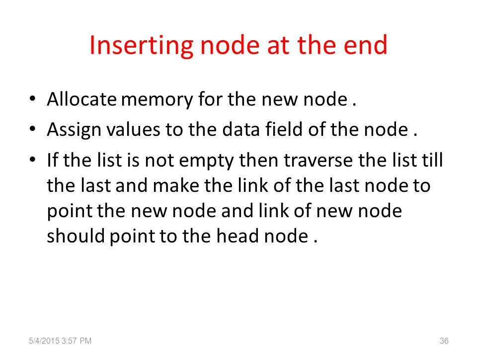 Inserting node at the end Allocate memory for the new node.