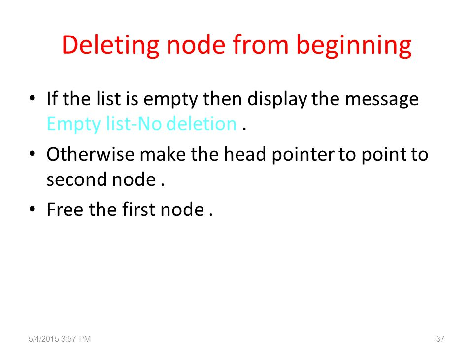 Deleting node from beginning If the list is empty then display the message Empty list-No deletion.