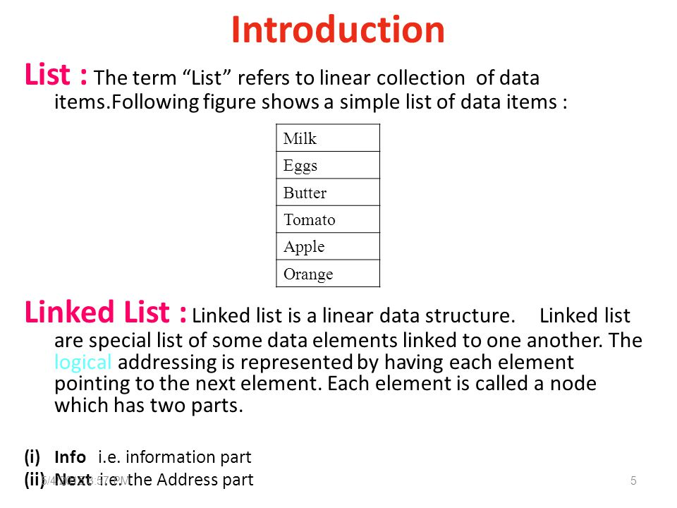 Introduction List : The term List refers to linear collection of data items.Following figure shows a simple list of data items : Linked List : Linked list is a linear data structure.