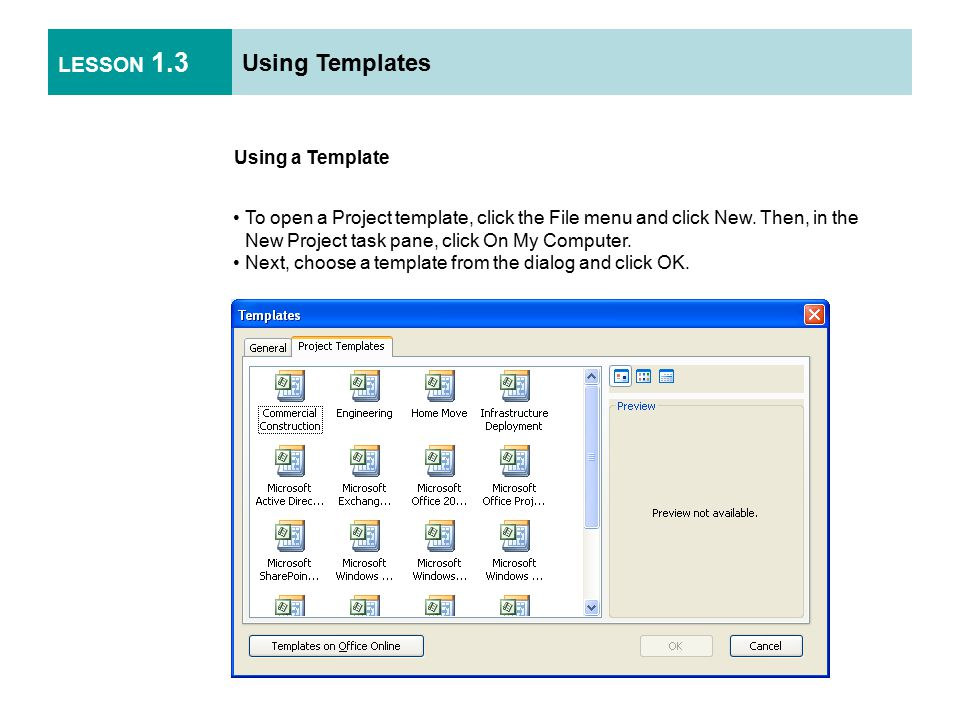 LESSON 1.3 Using Templates Using a Template To open a Project template, click the File menu and click New.