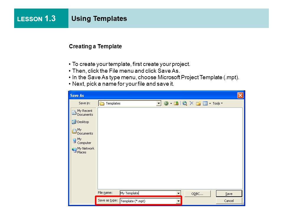LESSON 1.3 Using Templates Creating a Template To create your template, first create your project.
