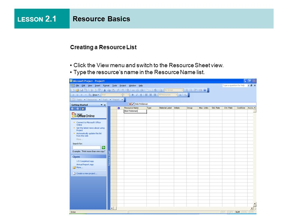 LESSON 2.1 Resource Basics Creating a Resource List Click the View menu and switch to the Resource Sheet view.