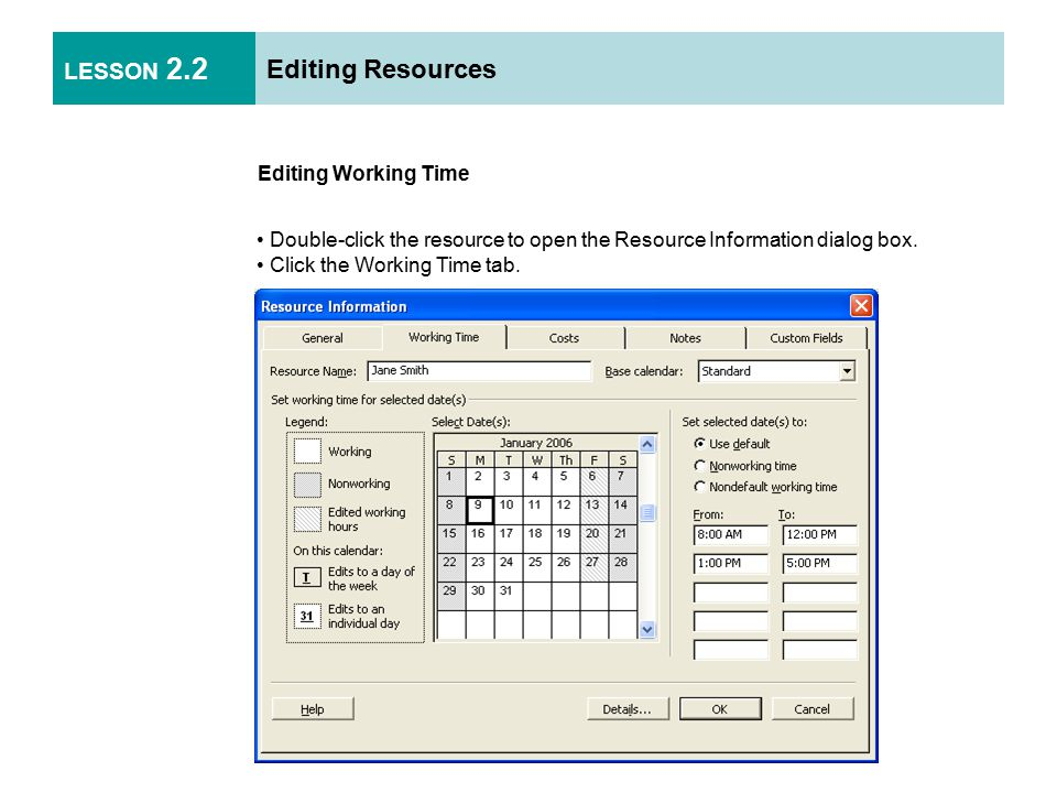LESSON 2.2 Editing Resources Editing Working Time Double-click the resource to open the Resource Information dialog box.
