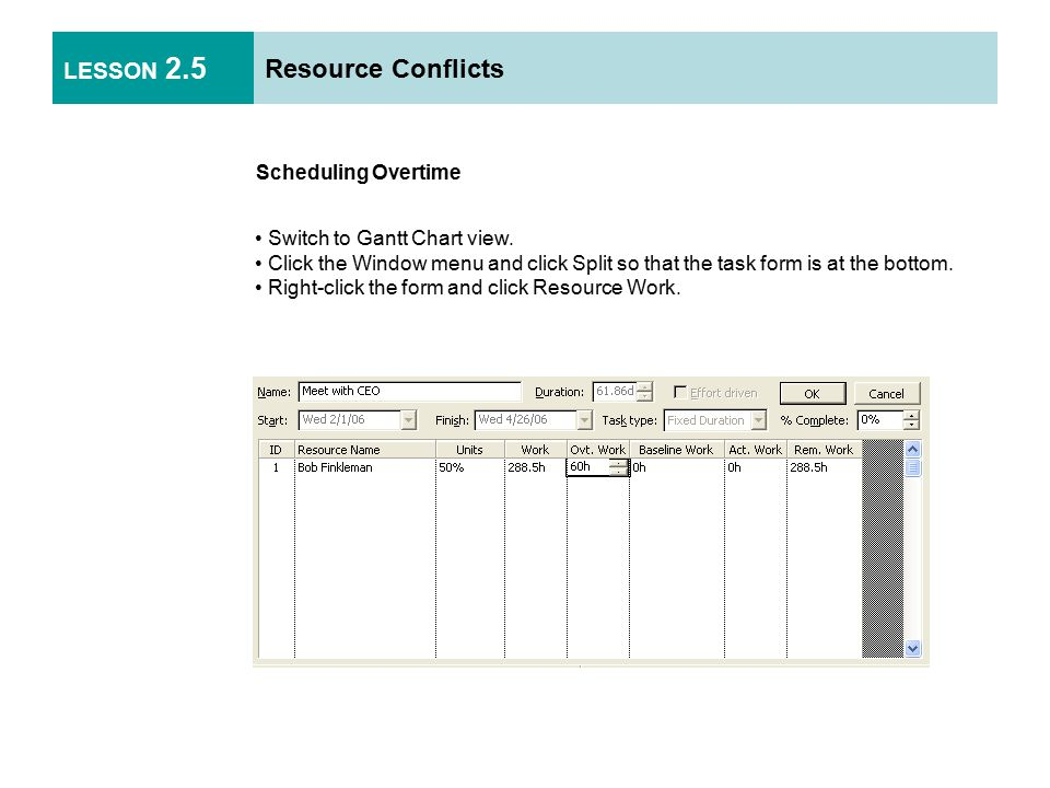 LESSON 2.5 Resource Conflicts Scheduling Overtime Switch to Gantt Chart view.