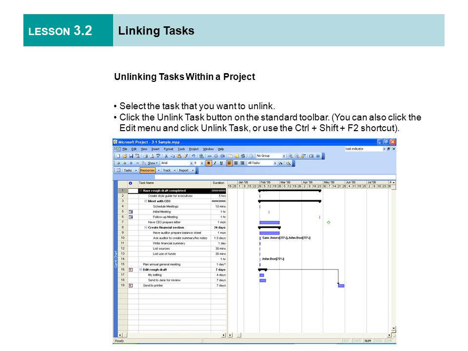 LESSON 3.2 Linking Tasks Unlinking Tasks Within a Project Select the task that you want to unlink.
