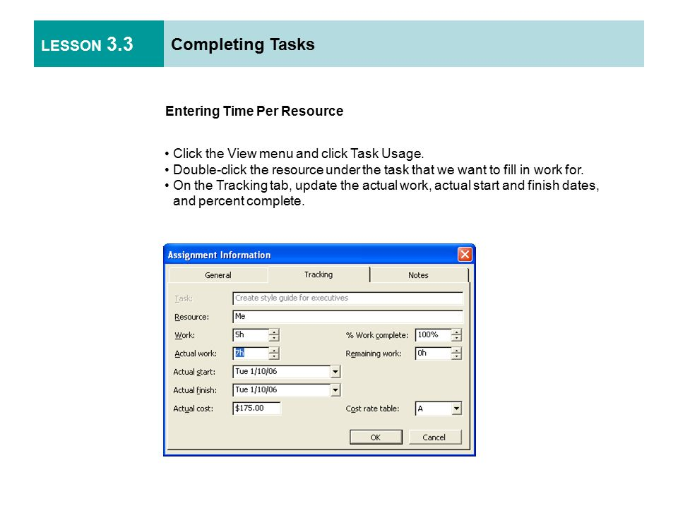 LESSON 3.3 Completing Tasks Entering Time Per Resource Click the View menu and click Task Usage.