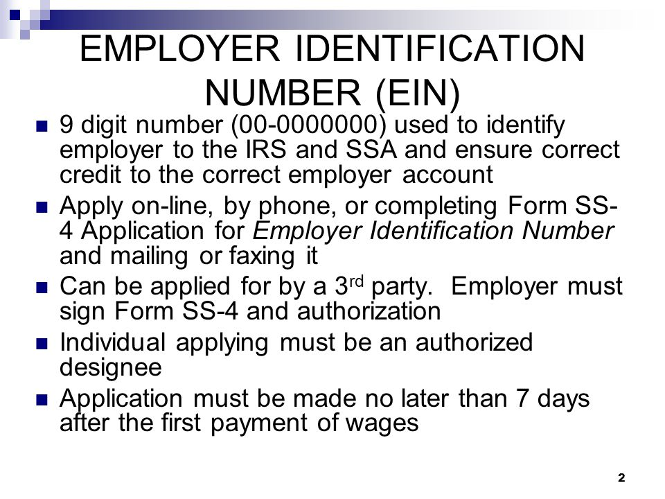 2 EMPLOYER IDENTIFICATION NUMBER (EIN) 9 digit number (00-0000000) used to identify employer to the IRS and SSA and ensure correct credit to the corre
