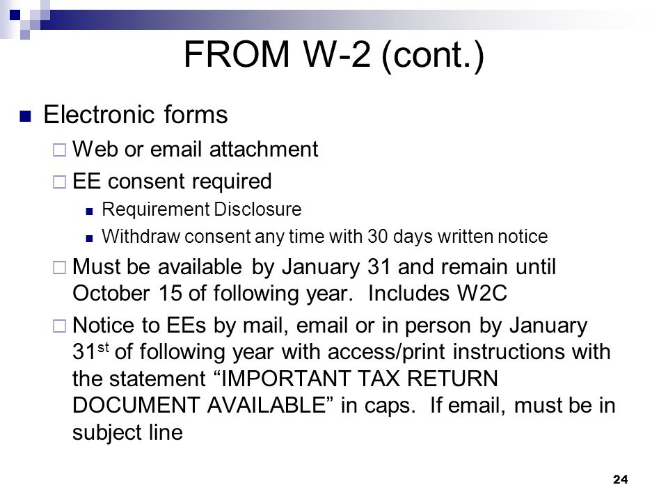 24 FROM W-2 (cont.) Electronic forms  Web or email attachment  EE consent required Requirement Disclosure Withdraw consent any time with 30 days wri