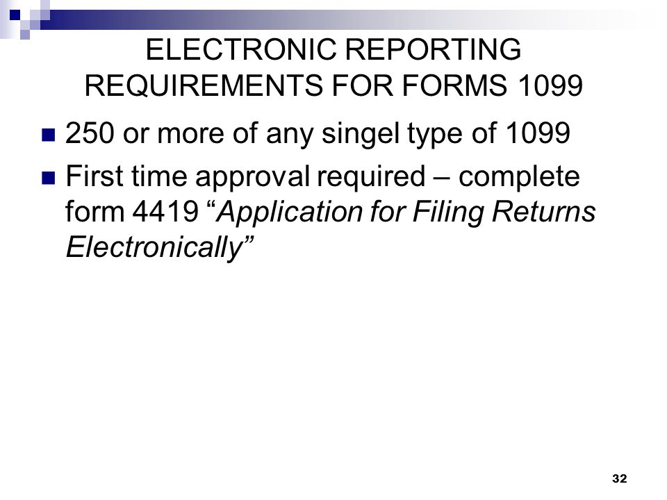 "32 ELECTRONIC REPORTING REQUIREMENTS FOR FORMS 1099 250 or more of any singel type of 1099 First time approval required – complete form 4419 ""Applicat"