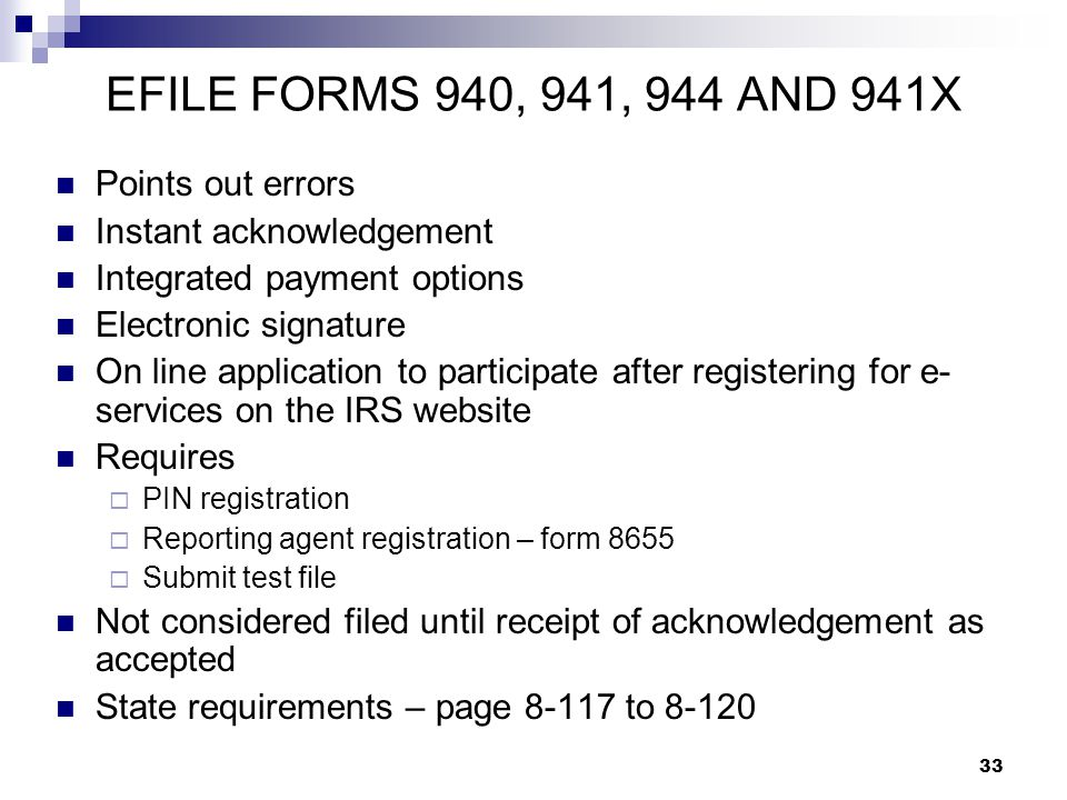 33 EFILE FORMS 940, 941, 944 AND 941X Points out errors Instant acknowledgement Integrated payment options Electronic signature On line application to