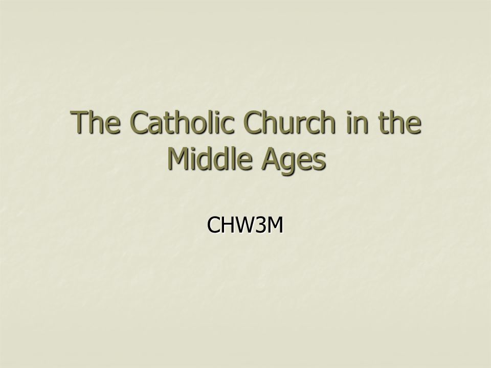 The Catholic Church in the Middle Ages CHW3M