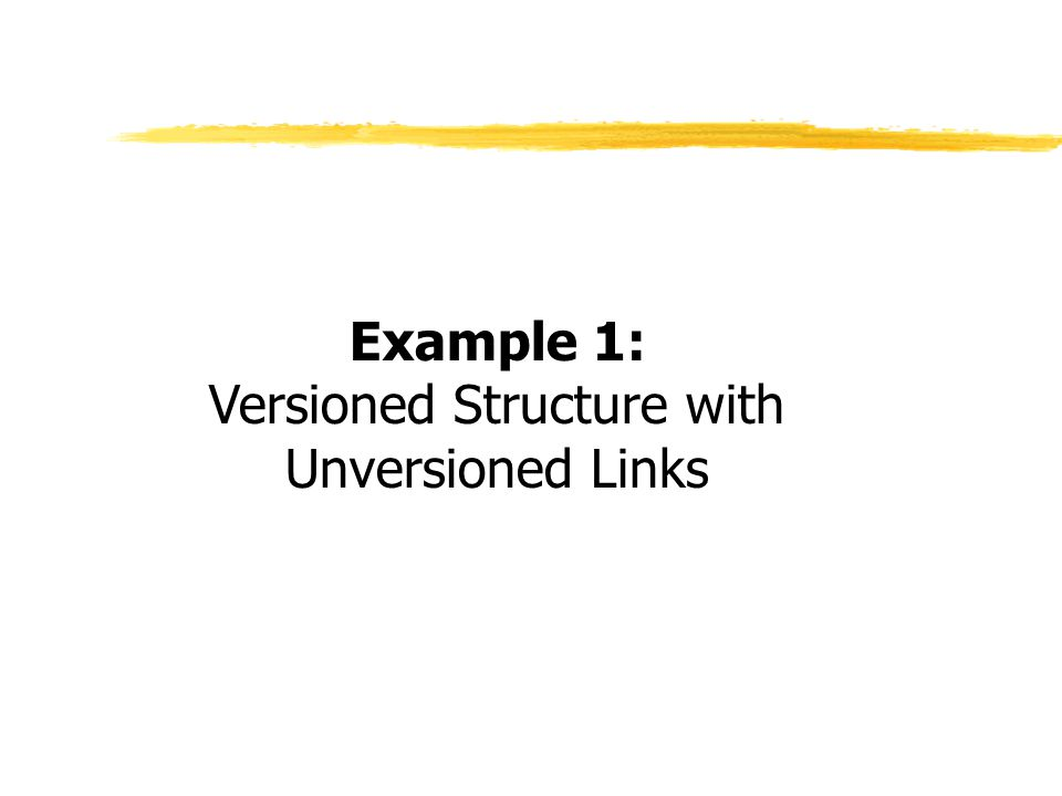 Example 1: Versioned Structure with Unversioned Links