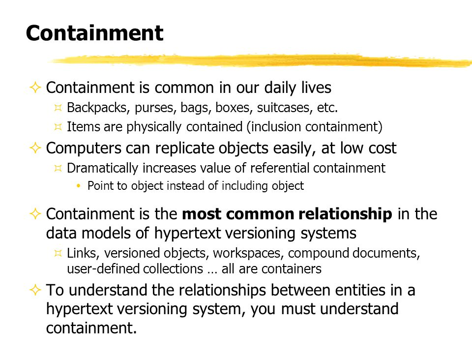 Containment  Containment is common in our daily lives ³Backpacks, purses, bags, boxes, suitcases, etc.