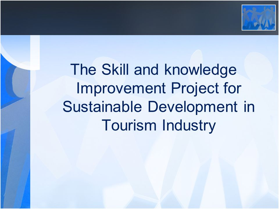 The Skill and knowledge Improvement Project for Sustainable Development in Tourism Industry