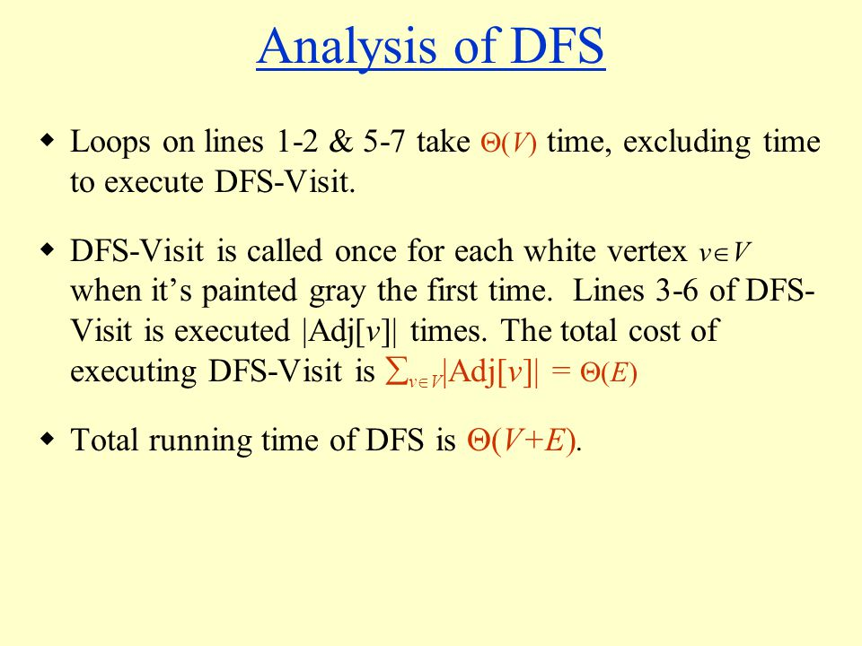 Analysis of DFS  Loops on lines 1-2 & 5-7 take  (V) time, excluding time to execute DFS-Visit.