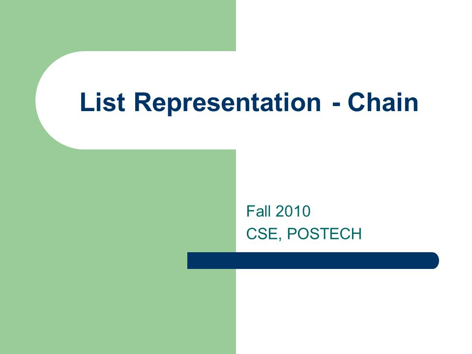 List Representation - Chain Fall 2010 CSE, POSTECH