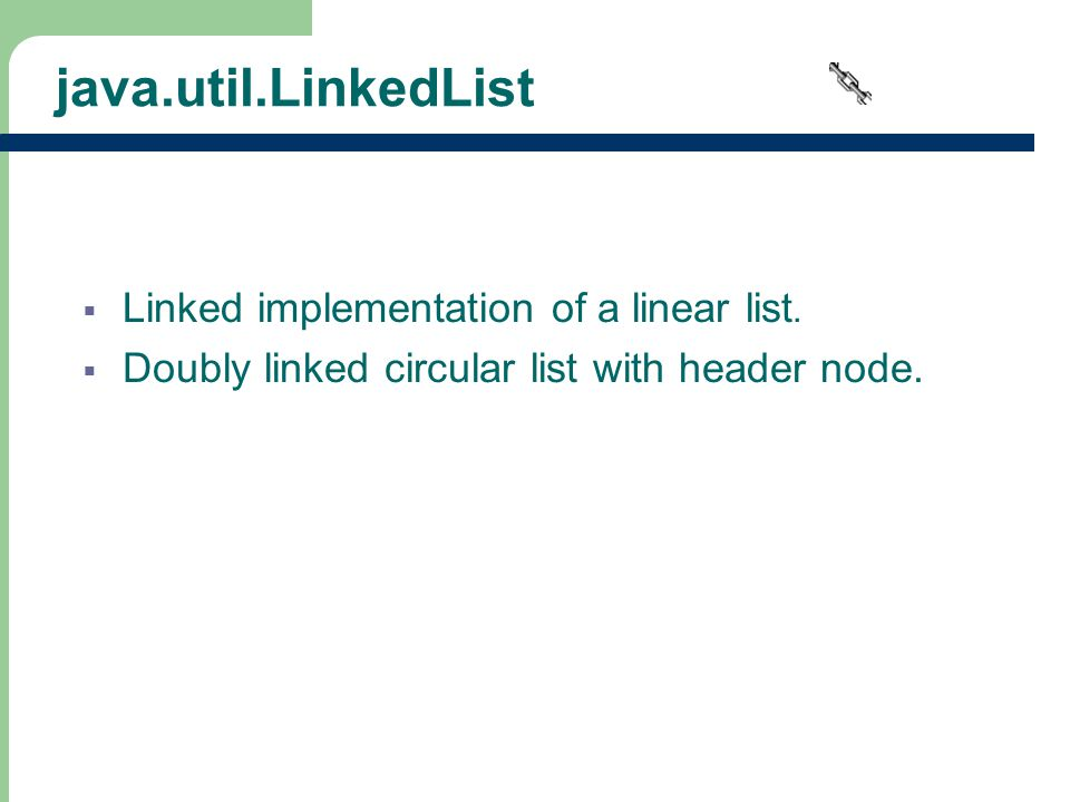 22 java.util.LinkedList  Linked implementation of a linear list.