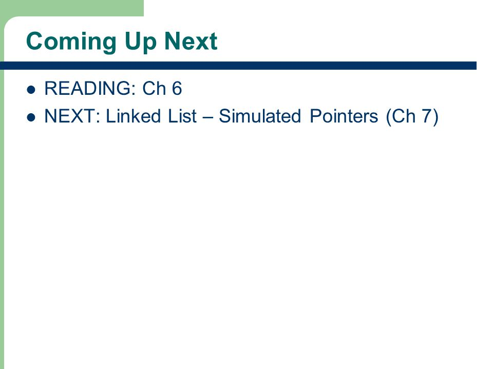 23 Coming Up Next READING: Ch 6 NEXT: Linked List – Simulated Pointers (Ch 7)