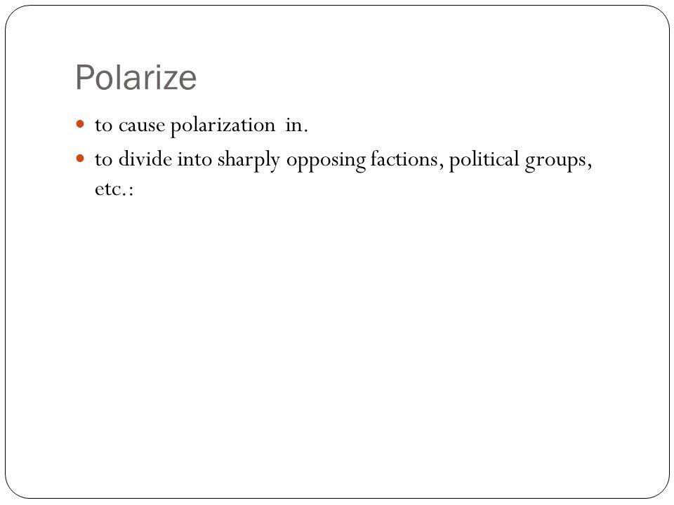 Polarize to cause polarization in.