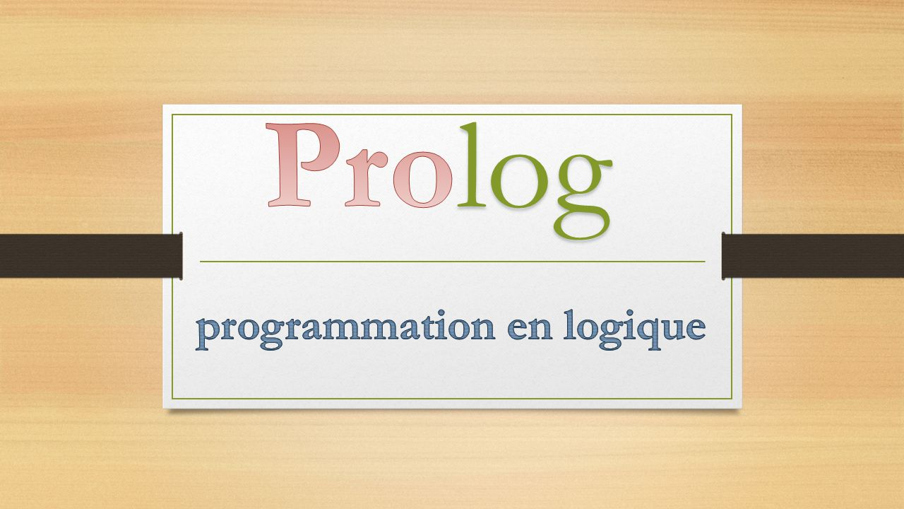 About prolog  History  Symbolic Programming Language  Logic Programming Language  Declarative Programming Language