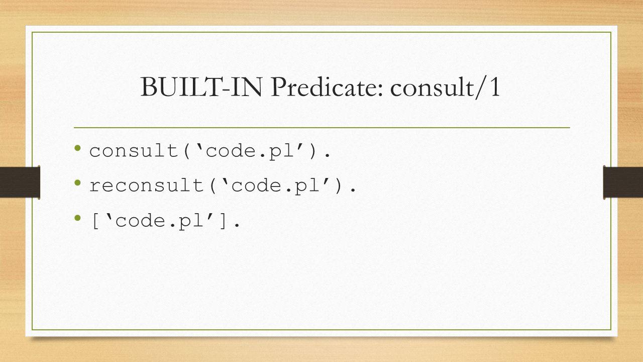 BUILT-IN Predicate: consult/1 consult('code.pl'). reconsult('code.pl'). ['code.pl'].