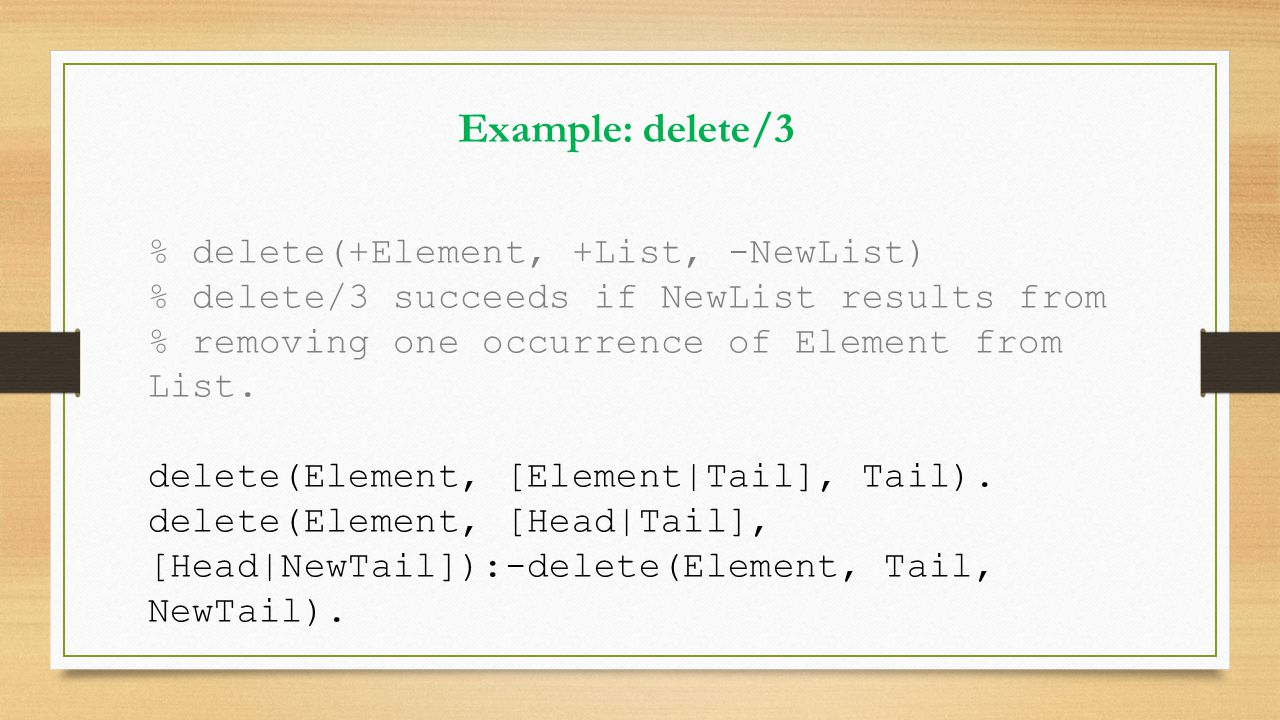 % delete(+Element, +List, -NewList) % delete/3 succeeds if NewList results from % removing one occurrence of Element from List. delete(Element, [Eleme
