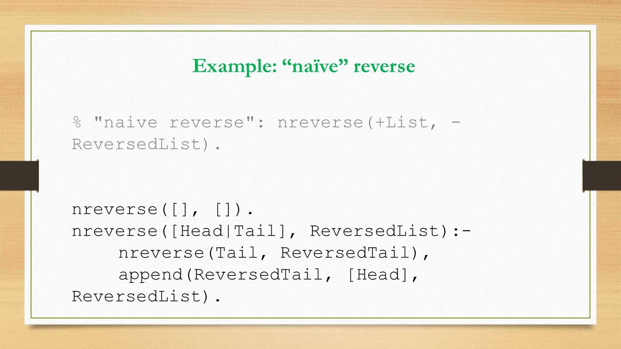 % naive reverse : nreverse(+List, - ReversedList).