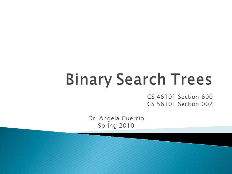 CS 46101 Section 600 CS 56101 Section 002 Dr. Angela Guercio Spring 2010