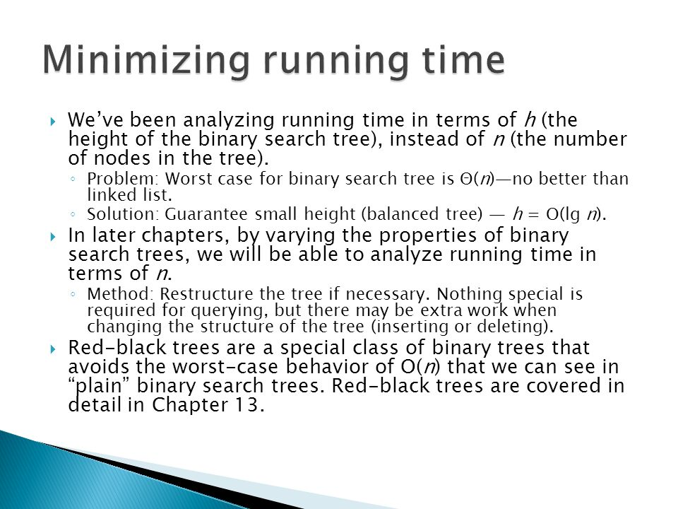  We've been analyzing running time in terms of h (the height of the binary search tree), instead of n (the number of nodes in the tree).