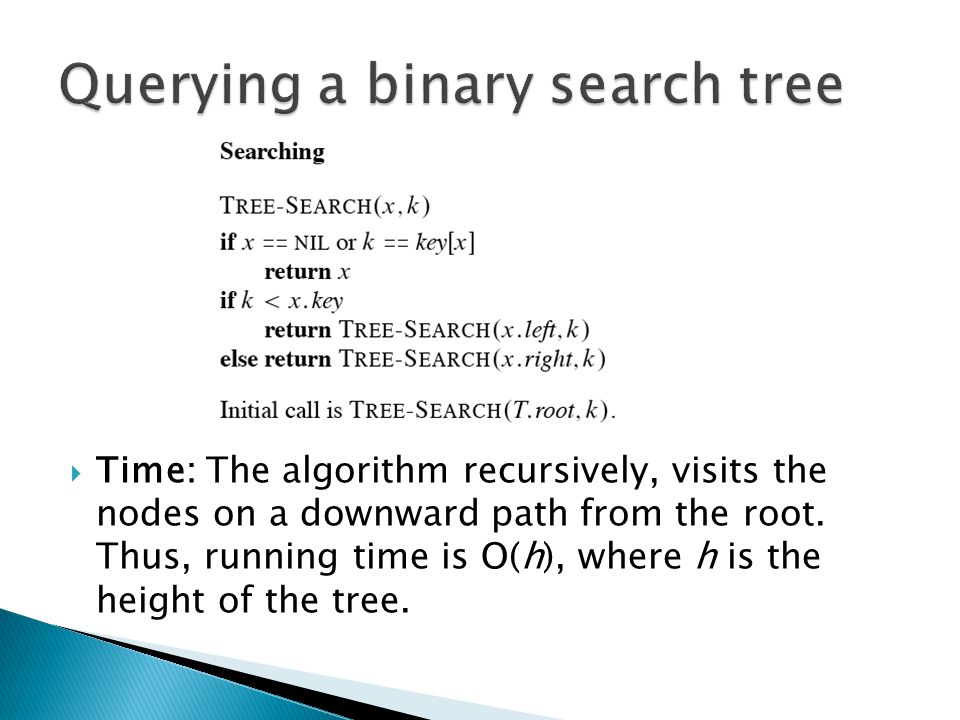  Time: The algorithm recursively, visits the nodes on a downward path from the root.