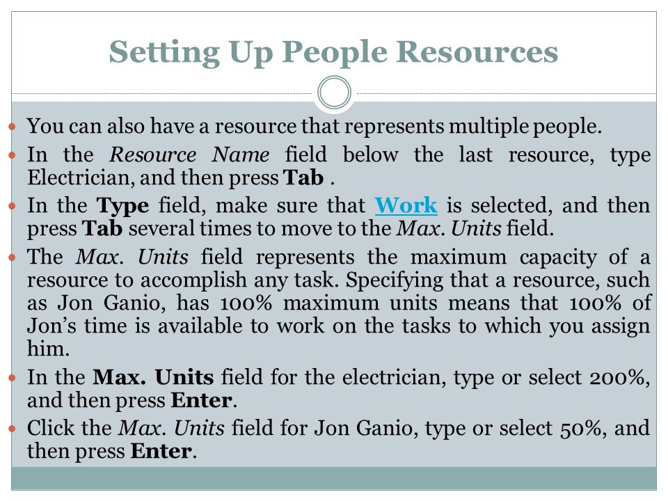 Setting Up People Resources You can also have a resource that represents multiple people. In the Resource Name field below the last resource, type Ele