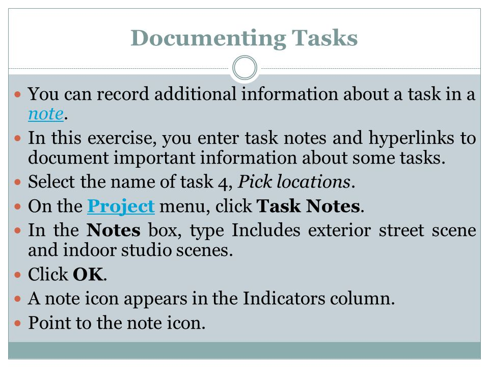 Documenting Tasks You can record additional information about a task in a note. note In this exercise, you enter task notes and hyperlinks to document