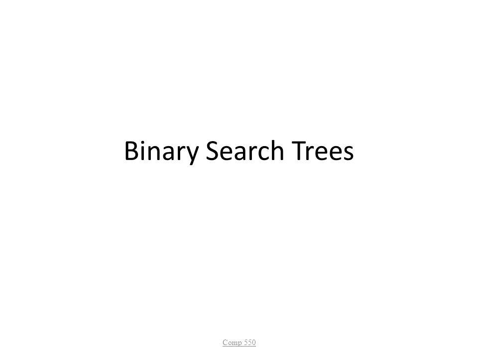 Binary Search Trees Comp 550