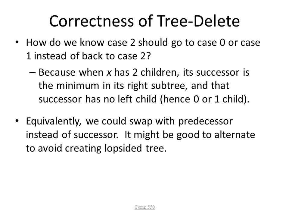 Correctness of Tree-Delete How do we know case 2 should go to case 0 or case 1 instead of back to case 2? – Because when x has 2 children, its success