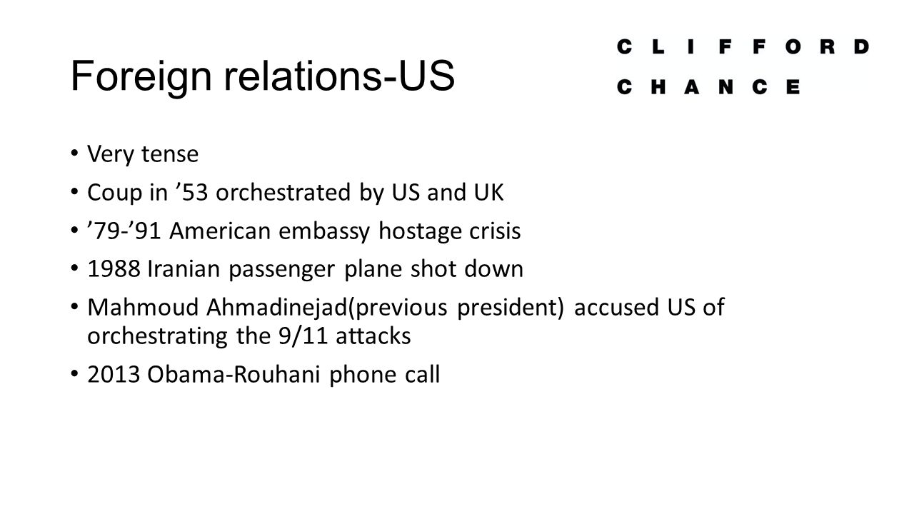 Foreign relations-US Very tense Coup in '53 orchestrated by US and UK '79-'91 American embassy hostage crisis 1988 Iranian passenger plane shot down M