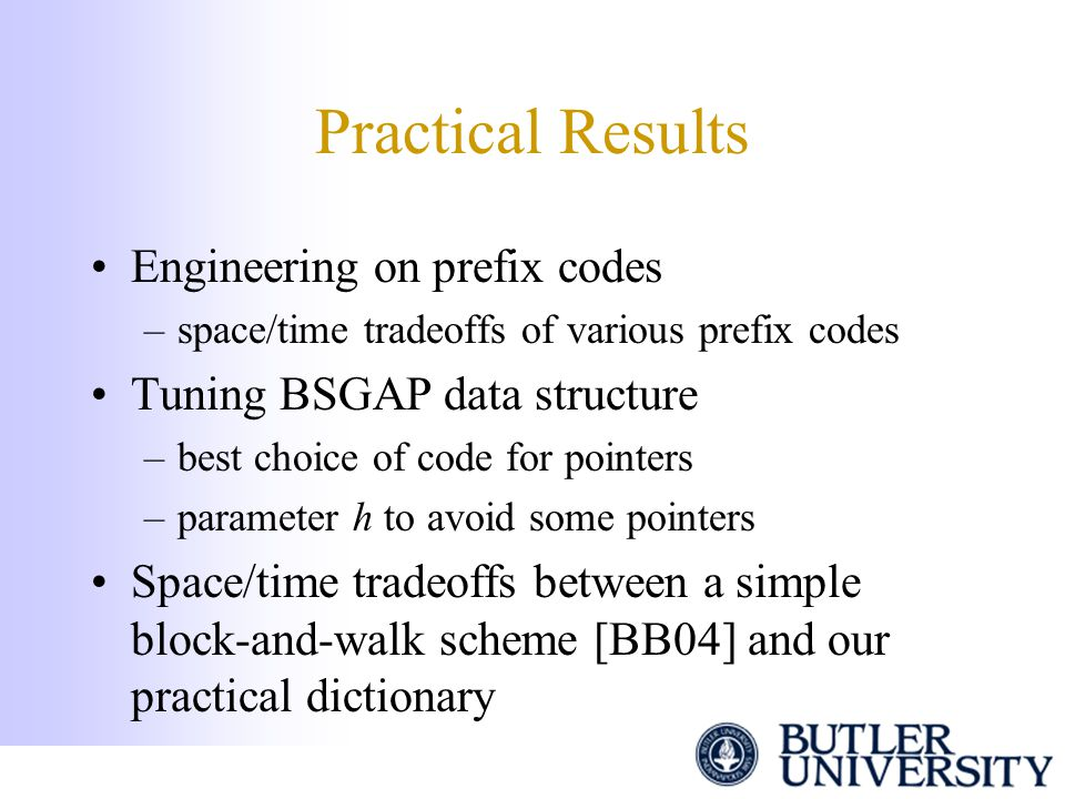 Practical Results Engineering on prefix codes –space/time tradeoffs of various prefix codes Tuning BSGAP data structure –best choice of code for point