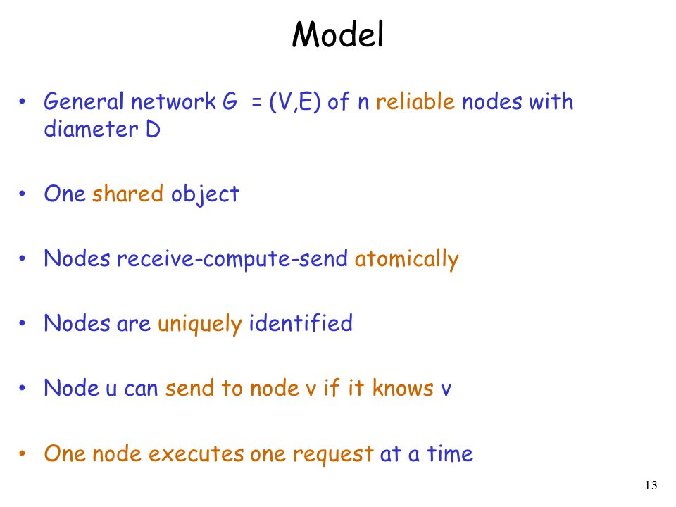 Model General network G = (V,E) of n reliable nodes with diameter D One shared object Nodes receive-compute-send atomically Nodes are uniquely identif