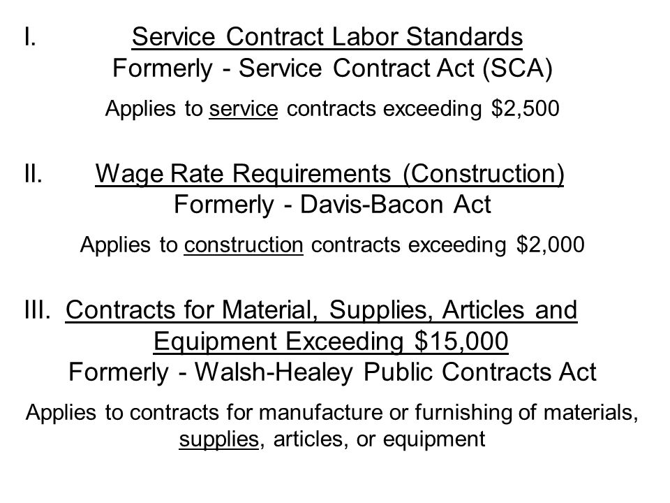 I. Service Contract Labor Standards Formerly - Service Contract Act (SCA) Applies to service contracts exceeding $2,500 II. Wage Rate Requirements (Co