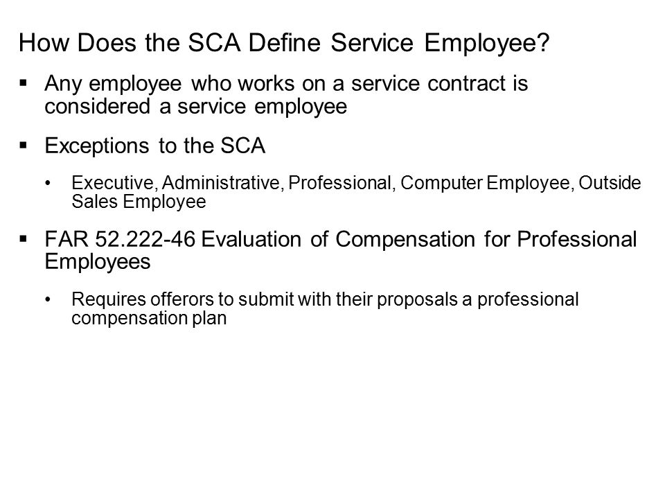 How Does the SCA Define Service Employee?  Any employee who works on a service contract is considered a service employee  Exceptions to the SCA Exec