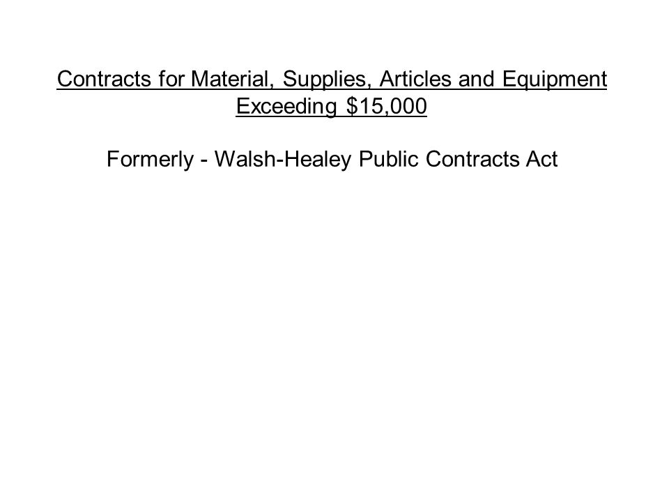 Contracts for Material, Supplies, Articles and Equipment Exceeding $15,000 Formerly - Walsh-Healey Public Contracts Act