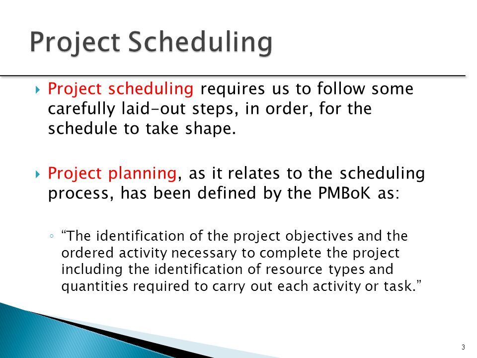  Project scheduling requires us to follow some carefully laid-out steps, in order, for the schedule to take shape.  Project planning, as it relates