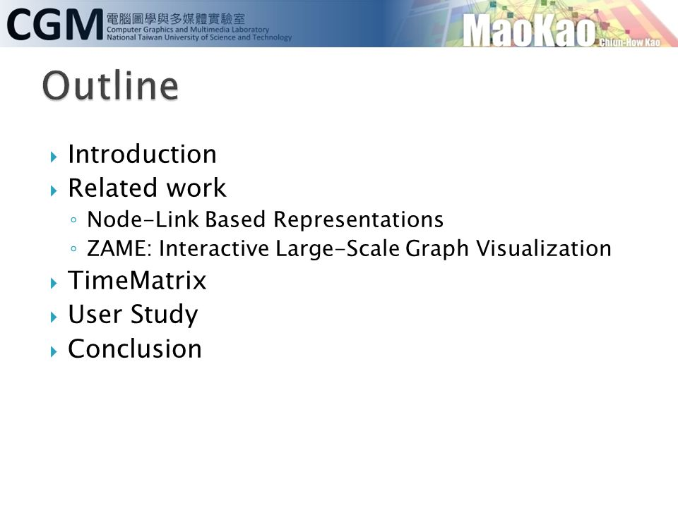  Introduction  Related work ◦ Node-Link Based Representations ◦ ZAME: Interactive Large-Scale Graph Visualization  TimeMatrix  User Study  Conclusion