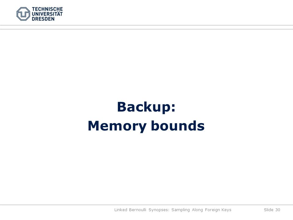 Backup: Memory bounds Linked Bernoulli Synopses: Sampling Along Foreign KeysSlide 30