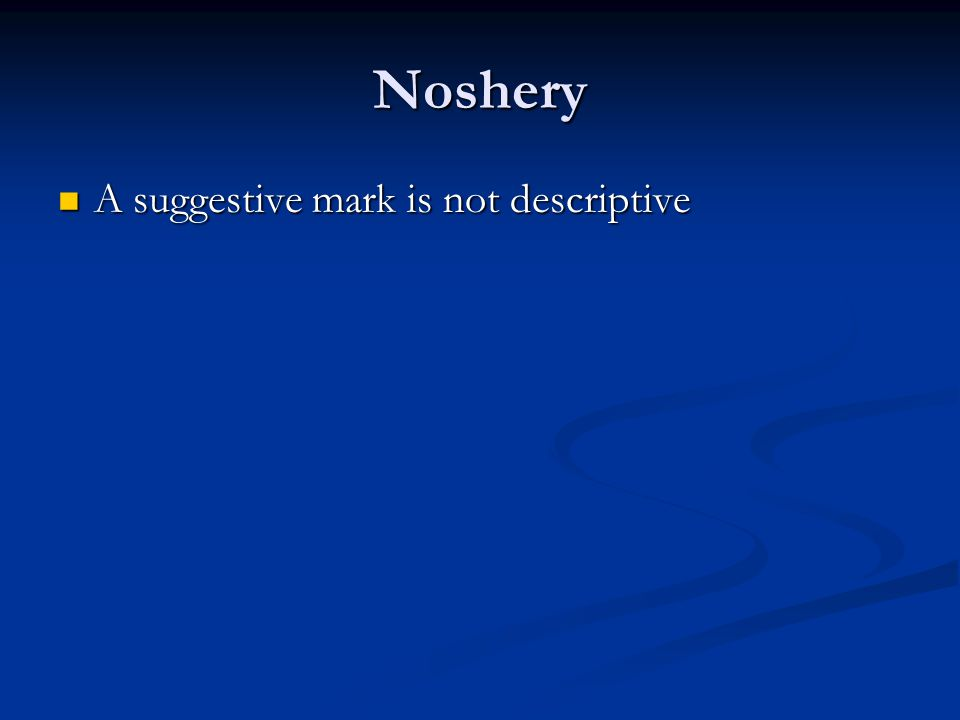 Noshery A suggestive mark is not descriptive A suggestive mark is not descriptive