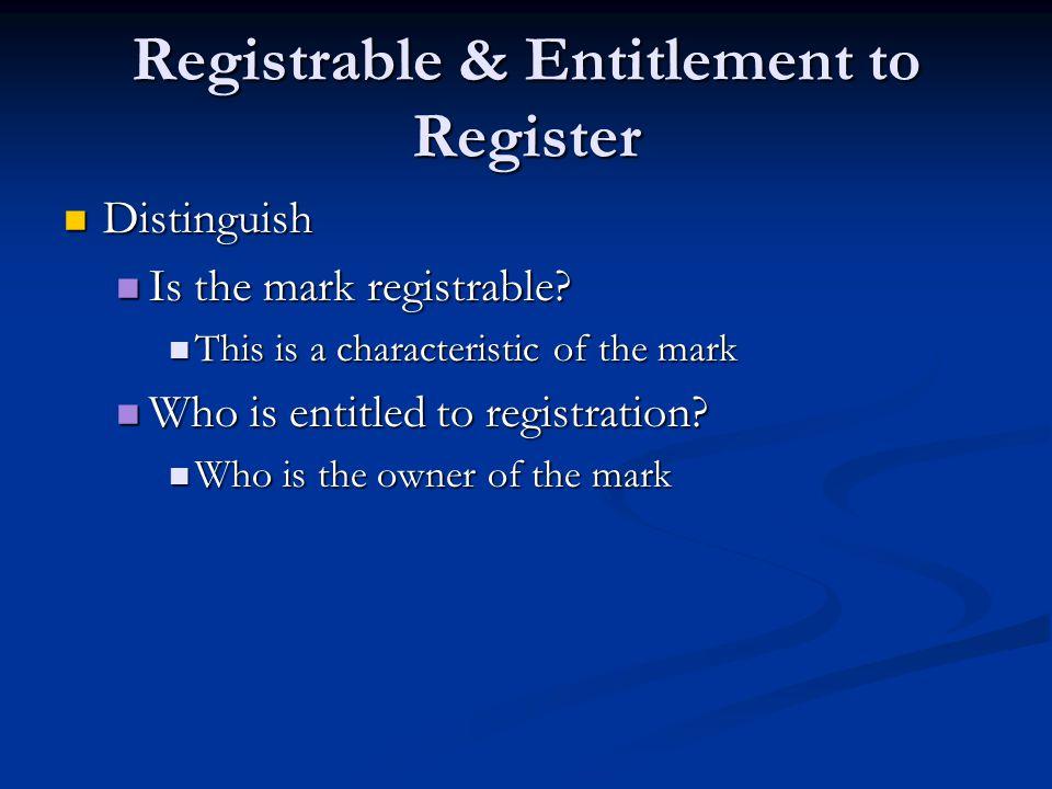 Registrable & Entitlement to Register Distinguish Distinguish Is the mark registrable.