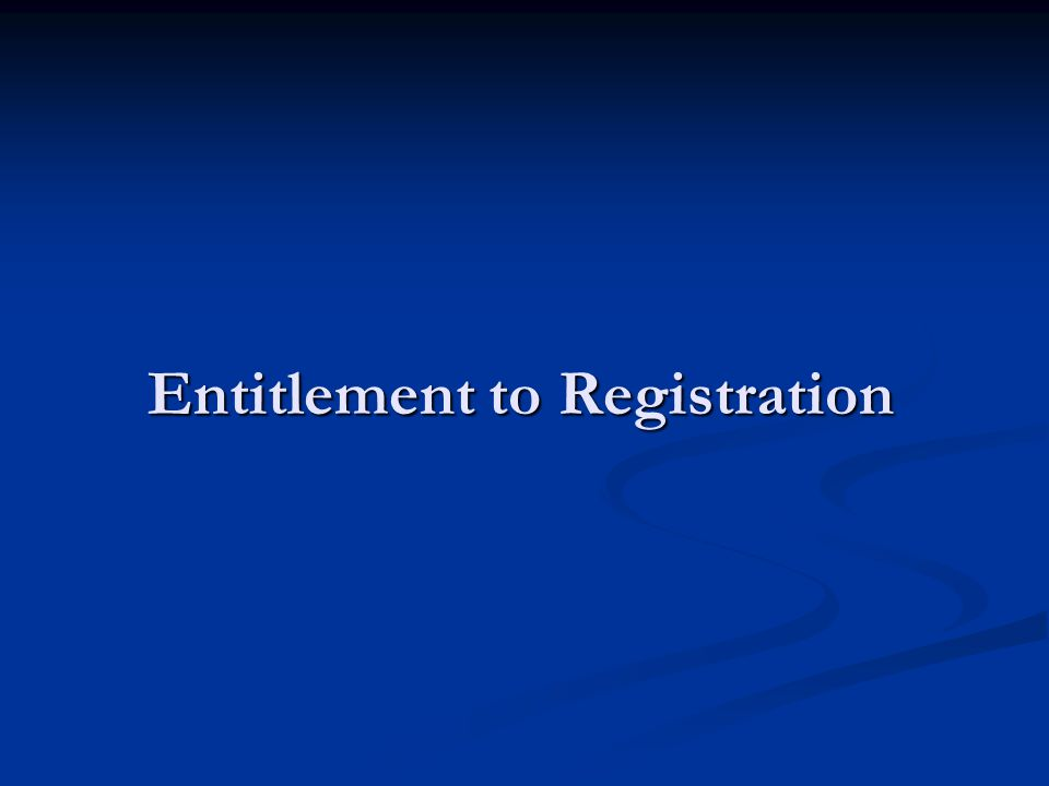 Entitlement to Registration